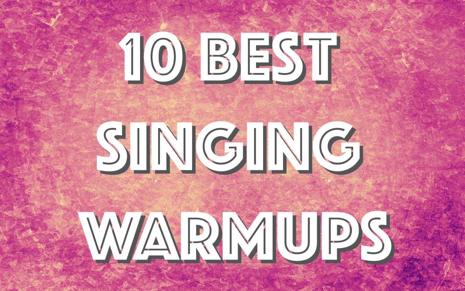 10 Best Singing Warmups