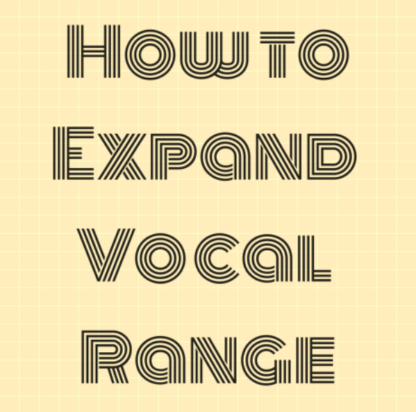 How to Expand Vocal Range