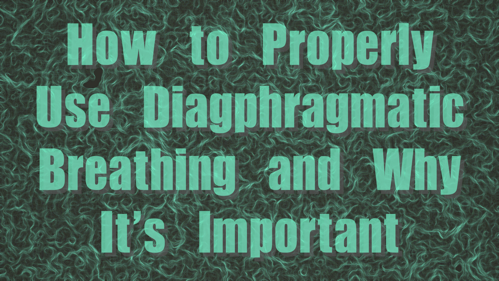 How to Properly Use Diaphragmatic Breathing and Why It's Important