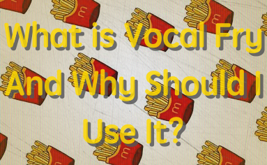 What is Vocal Fry and Why Should I Use It?