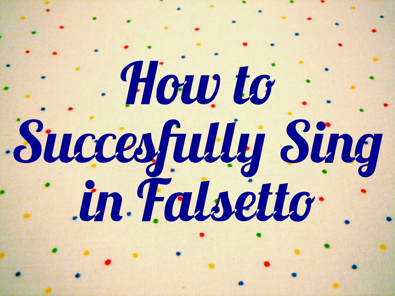 How to Successfully Sing in Falsetto