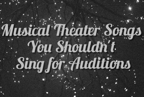 Musical Theater Songs You Shouldn't Sing for Auditions