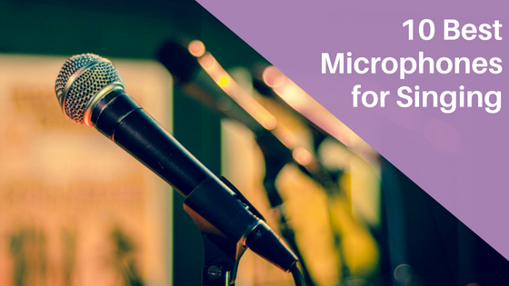 10 Best Microphones for Singing