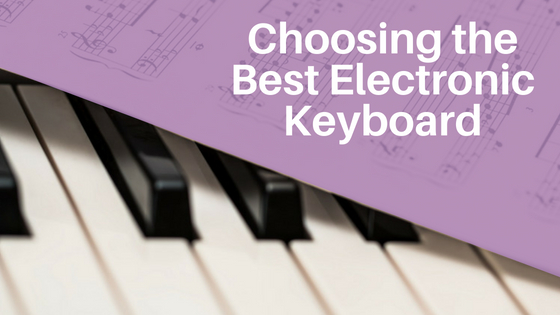 Choosing the Best Electronic Keyboard