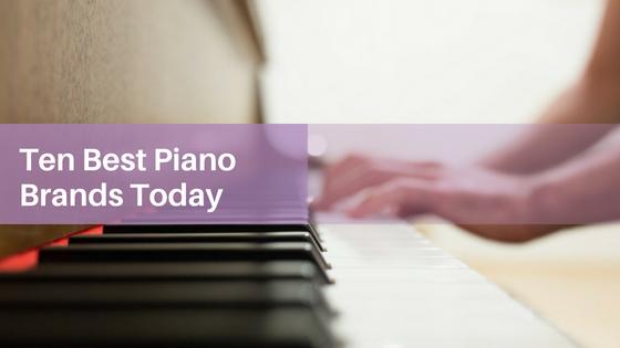 Ten Best Piano Brands Today