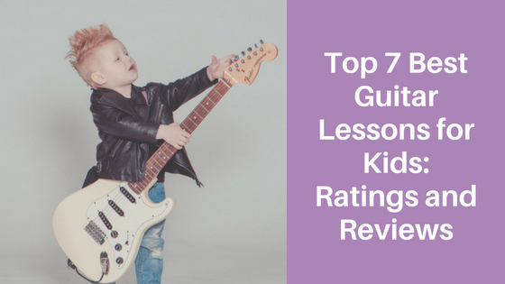 Top 7 Best Guitar Lessons for Kids – Ratings and Reviews