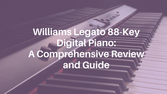 Williams Legato 88-Key Digital Piano_ A Comprehensive Review and Guide