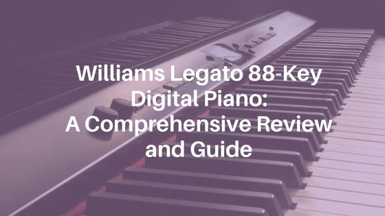 Williams Legato 88 Key Digital Piano: A Comprehensive Review and Guide